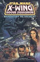 Star Wars X-wing rogue squadron : mandatory retirement