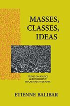 Masses, classes, ideas : studies on politics and philosophy before and after Marx