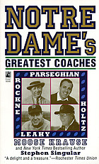 Notre Dame's greatest coaches : Rockne, Leahy, Parseghian, Holtz