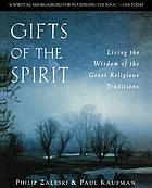 Gifts of the spirit : living the wisdom of the great religious traditions