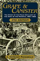Grape and canister the story of the field artillery of the Army of the Potomac, 1861 to 1865