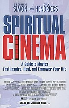 Spiritual cinema : a guide to movies that inspire, heal, and empower your life