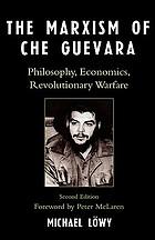 The Marxism of Che Guevara; philosophy, economics, and revolutionary warfare