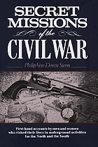 Secret missions of the Civil War; first-hand accounts