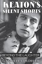 Keaton's silent shorts beyond the laughter