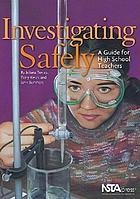 Investigating safely : a guide for high school teachers