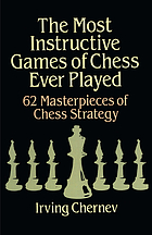 The most instructive games of chess ever played : 62 masterpieces of chess strategy