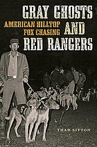 Gray ghosts and red rangers : American hilltop fox chasing