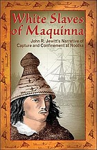 White slaves of Maquinna : John R. Jewitt's narrative of capture and confinement at Nootka
