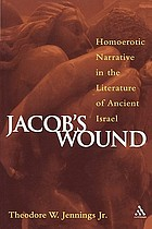 Jacob's wound : homoerotic narrative in the literature of ancient Israel