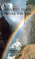The Day with yoga : a spiritual yoga path for thinking people