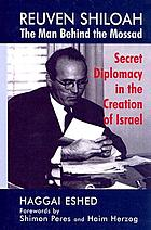 Reuven Shiloah : the man behind the Mossad : secret diplomacy in the creation of Israel