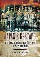 Japan's gestapo : murder, mayhem and torture in wartime Asia
