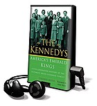The Kennedys : America's emerald kings : a five-generation history of the ultimate Irish-Catholic family