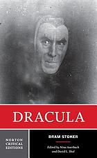 Dracula : authoritative text, contexts, reviews and reactions, dramatic and film variations, criticism