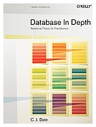 Database in depth : relational theory for practitioners