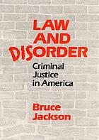 Law and disorder : criminal justice in America
