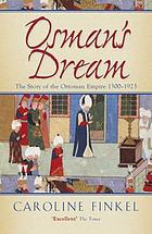 Osman's dream : the story of the Ottoman Empire, 1300-1923