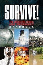 Survive! : the disaster, crisis and emergency handbook