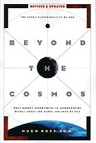 Beyond the cosmos : the extra-dimensionality of God : what recent discoveries in astrophysics reveal about the glory and love of God