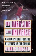 The dark side of the universe : a scientist explores the mysteries of the cosmos