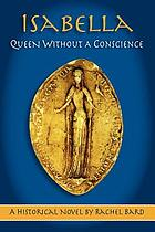 Isabella : queen without a conscience : a historical novel