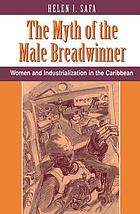 The myth of the male breadwinner : women and industrialization in the Caribbean