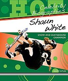 Shaun White : snow and skateboard champion
