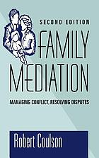 Family mediation : managing conflict, resolving disputes