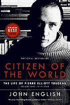 Citizen of the world : the life of Pierre Elliott Trudeau