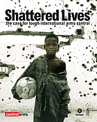 Shattered lives : the case for tough international arms control