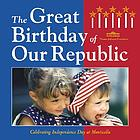 The great birthday of our Republic : celebrating Independence Day at Monticello