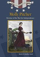 Molly Pitcher : heroine of the War for Independence