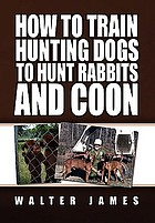 How to train hunting dogs to hunt rabbits and coon