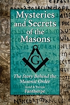 Mysteries and secrets of the Masons : the story behind the Masonic Order
