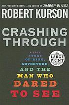 Crashing through : a story of risk, adventure, and the man who dared to see