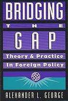 Bridging the gap : theory and practice in foreign policy
