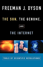 The sun, the genome & the Internet : tools of scientific revolutions