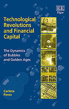 Technological revolutions and finance capital : the dynamics of bubbles and golden ages