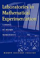 Laboratories in mathematical experimentation : a bridge to higher mathematics
