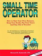 Small time operator : how to start your own small business, keep your books, pay your taxes, and stay out of trouble