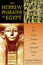 The Hebrew pharaohs of Egypt : the secret lineage of the Patriarch Joseph