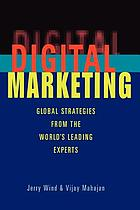 Digital marketing : global strategies from the world's leading experts