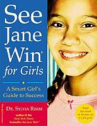 See Jane win for girls : a smart girl's guide to success