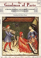 The goodman of Paris (Le ménagier de Paris) a treatise on moral and domestic economy by a citizen of Paris (c. 1393)
