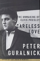 Careless love : the unmaking of Elvis Presley