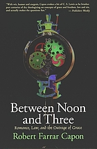 Between noon and three : a parable of romance, law, and the outrage of grace