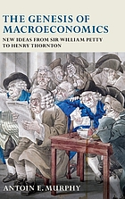 The genesis of macroeconomics new ideas from Sir William Petty to Henry Thornton