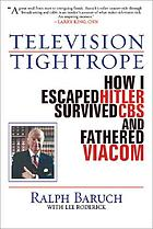 Television tightrope : how I escaped Hitler, survived CBS, and fathered Viacom