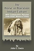 The horse in Blackfoot Indian culture : with comparative material from other western tribes
